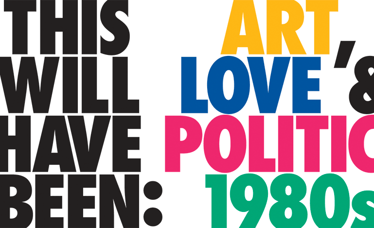 1980s this will have been: art, love & politics in the 1980s